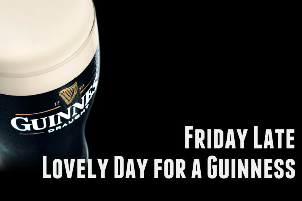 Friday Late Guinness
